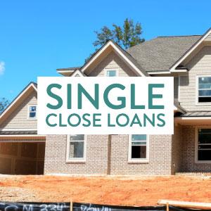 Single Close Loans